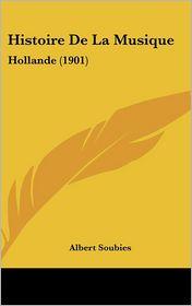 Histoire De La Musique: Hollande (1901) - Albert Soubies