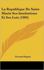 La Republique De Saint-Marin Ses Institutions Et Ses Lois (1904) - Fernand Daguin