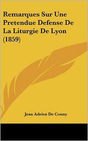 Remarques Sur Une Pretendue Defense De La Liturgie De Lyon (1859) - Jean Adrien De Conny