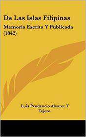 De Las Islas Filipinas: Memoria Escrita Y Publicada (1842) - Luis Prudencio Alvarez Y Tejero