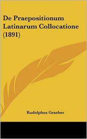 De Praepositionum Latinarum Collocatione (1891) - Rudolphus Graeber