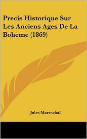 Precis Historique Sur Les Anciens Ages De La Boheme (1869) - Jules Mareschal