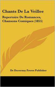Chants De La Veillee: Repertoire De Romances, Chansons Comiques (1855) - De Duvernay Freres Publisher