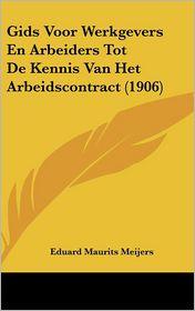 Gids Voor Werkgevers En Arbeiders Tot De Kennis Van Het Arbeidscontract (1906) - Eduard Maurits Meijers