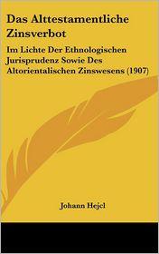 Das Alttestamentliche Zinsverbot: Im Lichte Der Ethnologischen Jurisprudenz Sowie Des Altorientalischen Zinswesens (1907) - Johann Hejcl