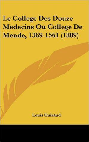 Le College Des Douze Medecins Ou College De Mende, 1369-1561 (1889) - Louis Guiraud