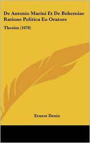 De Antonio Marini Et De Bohemiae Ratione Politica Eo Oratore: Thesim (1878) - Ernest Denis