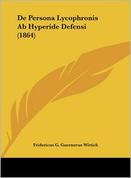 De Persona Lycophronis Ab Hyperide Defensi (1864) - Fridericus G. Guernerus Wittich