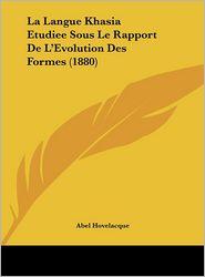 La Langue Khasia Etudiee Sous Le Rapport de L'Evolution Des Formes (1880)