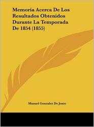 Memoria Acerca De Los Resultados Obtenidos Durante La Temporada De 1854 (1855) - Manuel Gonzalez De Jonte