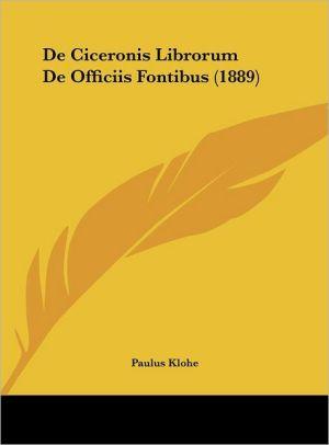 De Ciceronis Librorum De Officiis Fontibus (1889) - Paulus Klohe