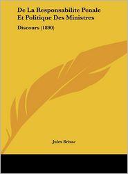 De La Responsabilite Penale Et Politique Des Ministres: Discours (1890) - Jules Brisac
