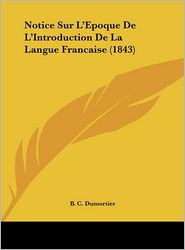 Notice Sur L'Epoque De L'Introduction De La Langue Francaise (1843) - B.C. Dumortier