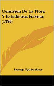 Comision De La Flora Y Estadistica Forestal (1880) - Santiago Ugaldezubiaur