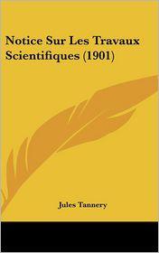 Notice Sur Les Travaux Scientifiques (1901) - Jules Tannery