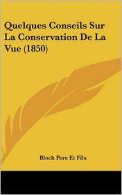 Quelques Conseils Sur La Conservation De La Vue (1850) - Bloch Pere Bloch Pere Et Fils