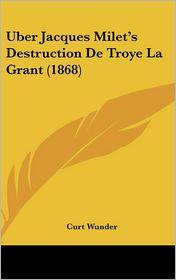 Uber Jacques Milet's Destruction De Troye La Grant (1868) - Curt Wunder
