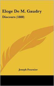 Eloge De M. Gaudry: Discours (1888) - Joseph Fournier