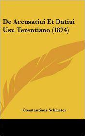 De Accusatiui Et Datiui Usu Terentiano (1874) - Constantinus Schlueter