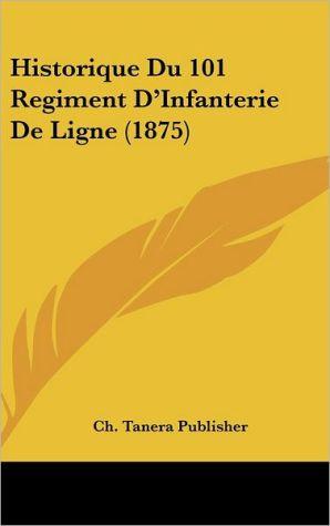 Historique Du 101 Regiment D'Infanterie De Ligne (1875) - Ch. Tanera Publisher