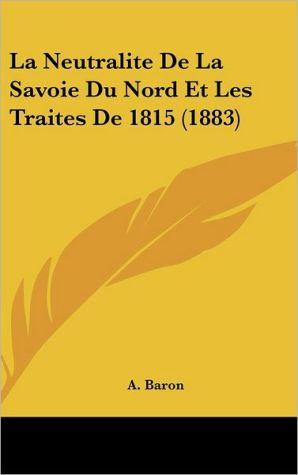La Neutralite De La Savoie Du Nord Et Les Traites De 1815 (1883)