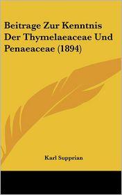 Beitrage Zur Kenntnis Der Thymelaeaceae Und Penaeaceae (1894) - Karl Supprian