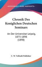 Chronik Des Koniglichen Deutschen Seminars - W Vollrath Publisher C W Vollrath Publisher