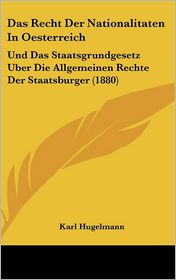 Das Recht Der Nationalitaten In Oesterreich: Und Das Staatsgrundgesetz Uber Die Allgemeinen Rechte Der Staatsburger (1880) - Karl Hugelmann