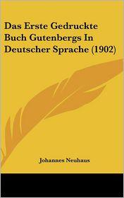 Das Erste Gedruckte Buch Gutenbergs In Deutscher Sprache (1902) - Johannes Neuhaus