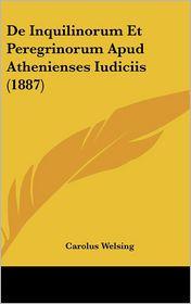De Inquilinorum Et Peregrinorum Apud Athenienses Iudiciis (1887) - Carolus Welsing