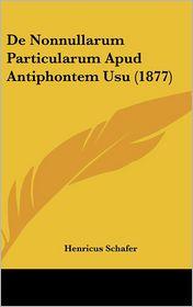 De Nonnullarum Particularum Apud Antiphontem Usu (1877) - Henricus Schafer