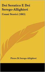Dei Seratico E Dei Serego-Allighieri: Cenni Storici (1865) - Pietro Di Serego-Allighieri