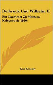Delbruck Und Wilhelm II: Ein Nachwort Zu Meinem Kriegsbuch (1920) - Karl Kautsky
