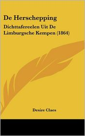 De Herschepping: Dichttafereelen Uit De Limburgsche Kempen (1864) - Desire Claes