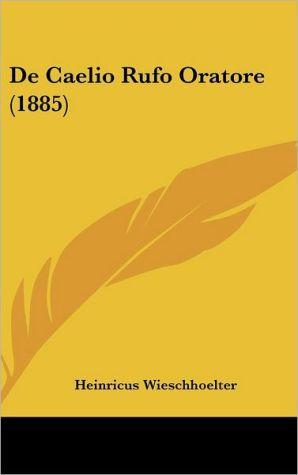 De Caelio Rufo Oratore (1885) - Heinricus Wieschhoelter
