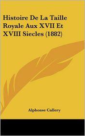 Histoire De La Taille Royale Aux XVII Et XVIII Siecles (1882) - Alphonse Callery