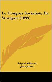 Le Congres Socialiste De Stuttgart (1899) - Edgard Milhaud, Jean Jaures (Introduction)