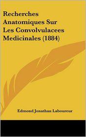 Recherches Anatomiques Sur Les Convolvulacees Medicinales (1884) - Edmond Jonathan Laboureur