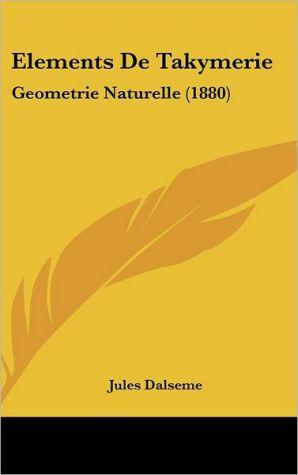 Elements De Takymerie: Geometrie Naturelle (1880) - Jules Dalseme