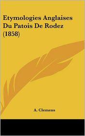 Etymologies Anglaises Du Patois De Rodez (1858) - A. Clemens