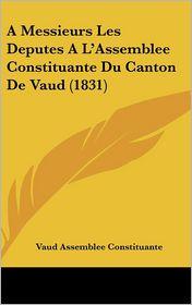 A Messieurs Les Deputes A L'Assemblee Constituante Du Canton De Vaud (1831) - Vaud Assemblee Constituante