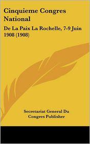 Cinquieme Congres National: de La Paix La Rochelle, 7-9 Juin 1908 (1908)