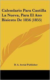 Calendario Para Castilla La Nueva, Para El Ano Bisiesto De 1856 (1855) - D. A. D. A. Avrial Publisher