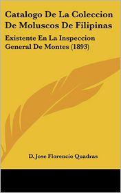 Catalogo De La Coleccion De Moluscos De Filipinas: Existente En La Inspeccion General De Montes (1893) - D. Jose Florencio Quadras