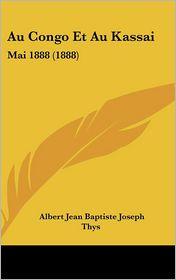 Au Congo Et Au Kassai: Mai 1888 (1888) - Albert Jean Baptiste Joseph Thys