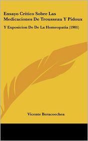 Ensayo Critico Sobre Las Medicaciones De Trousseau Y Pidoux: Y Exposicion De De La Homeopatia (1901)