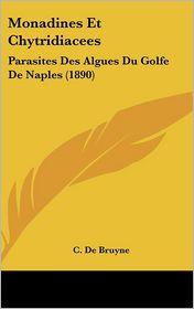 Monadines Et Chytridiacees: Parasites Des Algues Du Golfe De Naples (1890) - C. De Bruyne