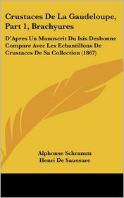 Crustaces de La Gaudeloupe, Part 1, Brachyures: D'Apres Un Manuscrit Du Isis Desbonne Compare Avec Les Echantillons de Crustaces de Sa Collection (186