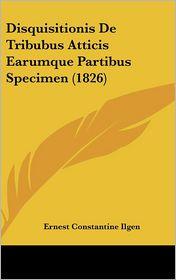 Disquisitionis De Tribubus Atticis Earumque Partibus Specimen (1826) - Ernest Constantine Ilgen