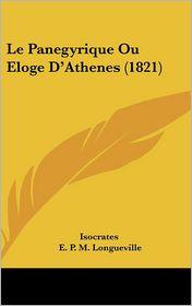 Le Panegyrique Ou Eloge D'Athenes (1821) - Isocrates, E.P.M. Longueville (Editor)